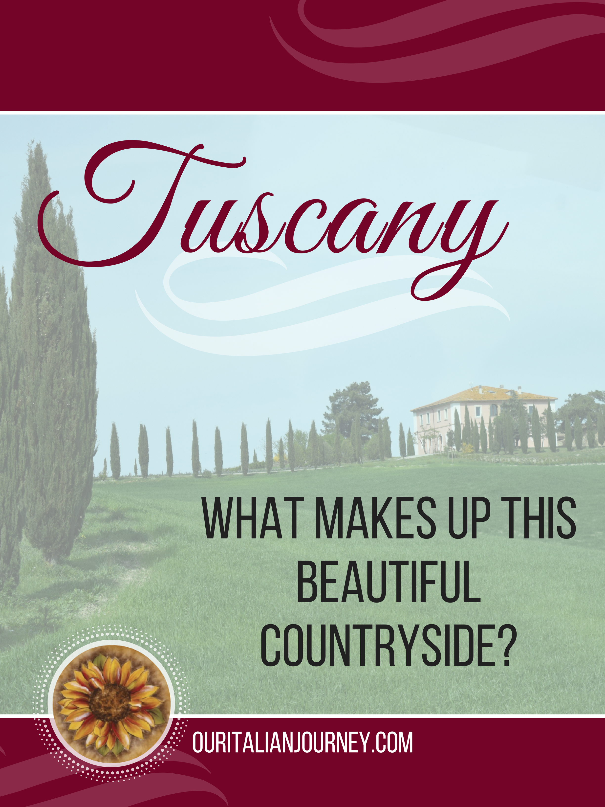 Tuscany What makes up this beautiful countryside?