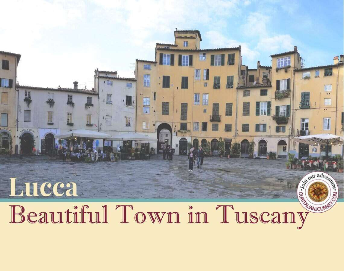 Lucca, a beautiful town in Tuscany, ouritalianjourney.com
