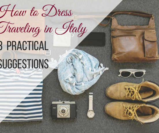 3 practical suggestions for what to wear in Italy ouritalianjourney.com
