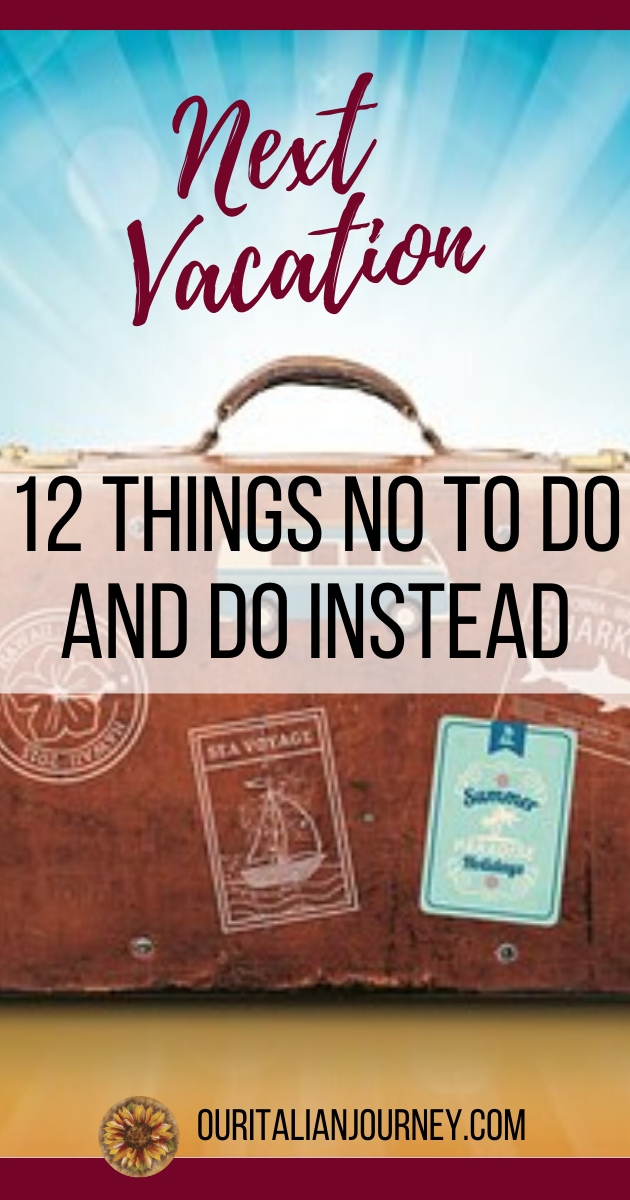 Planning a vacation? Here is what to not to do and do instead prior to leaving and when you have arrived at your destination. Helpful tips for vacation. https://ouritalianjourney.com/vacation-12-things-not-to-do-and-do-instead