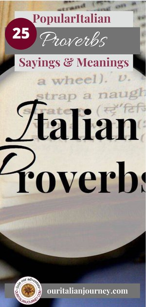 Italian proverbs and sayings along with their meanings. ouritalianjourney.com
